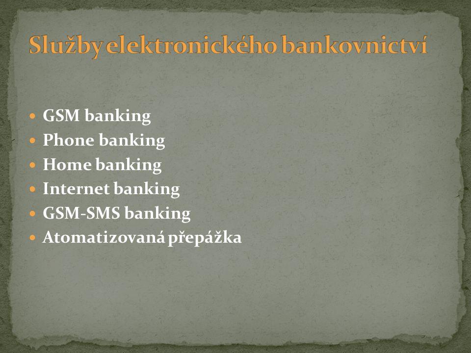 GSM banking Phone banking Home banking Internet banking GSM-SMS banking Atomatizovaná přepážka