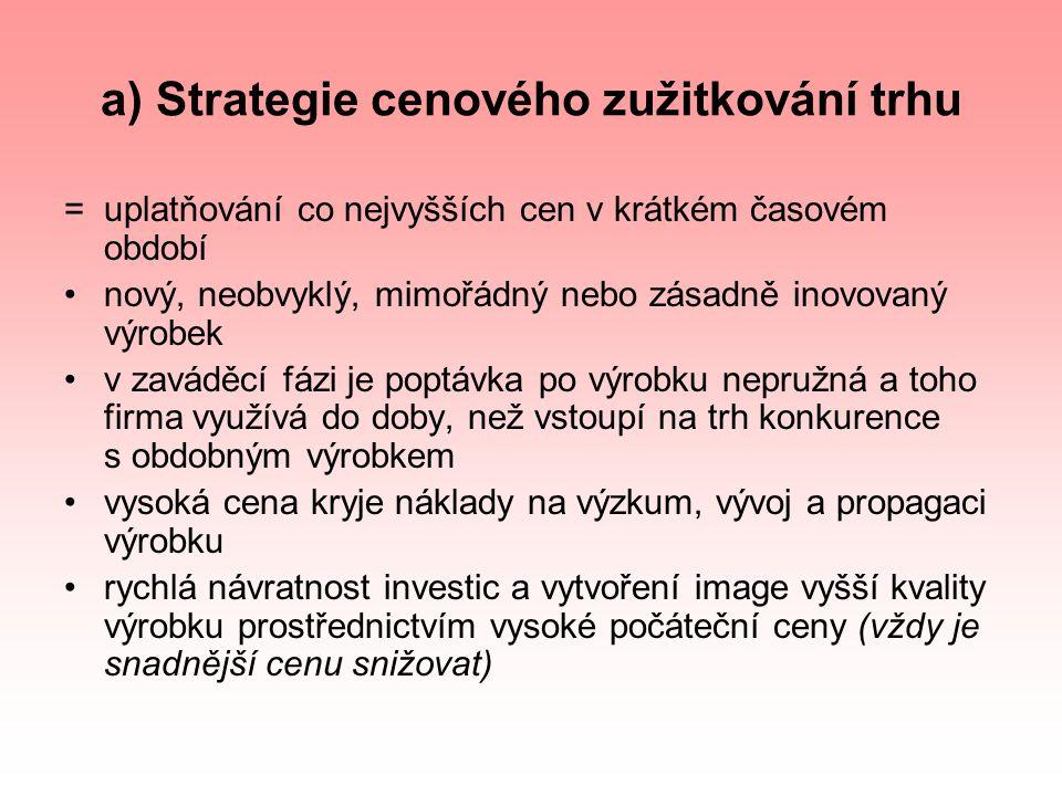a) Strategie cenového zužitkování trhu = uplatňování co nejvyšších cen v krátkém časovém období nový, neobvyklý, mimořádný nebo zásadně inovovaný výro