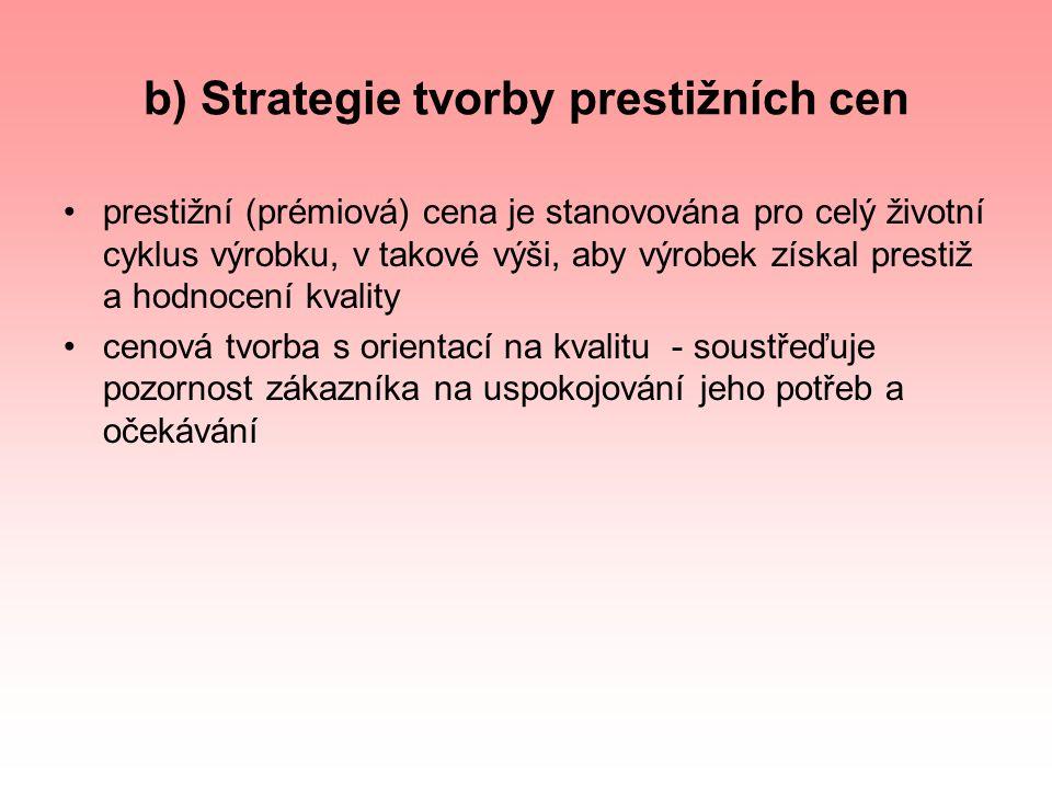 b) Strategie tvorby prestižních cen prestižní (prémiová) cena je stanovována pro celý životní cyklus výrobku, v takové výši, aby výrobek získal presti