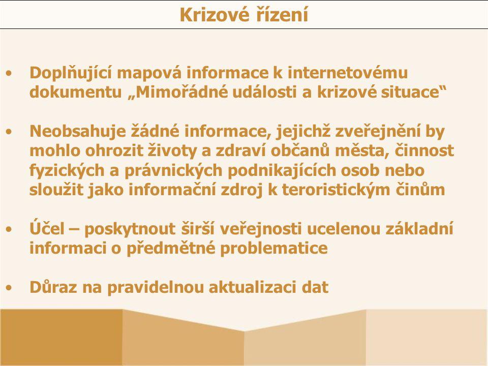 """Doplňující mapová informace k internetovému dokumentu """"Mimořádné události a krizové situace"""" Neobsahuje žádné informace, jejichž zveřejnění by mohlo o"""