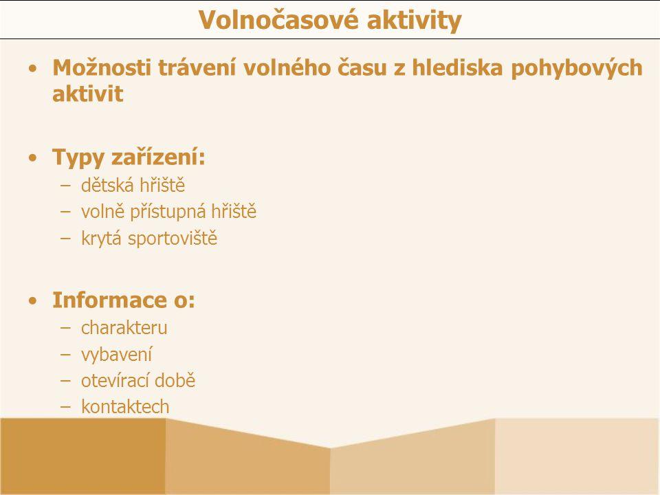 Volnočasové aktivity Možnosti trávení volného času z hlediska pohybových aktivit Typy zařízení: –dětská hřiště –volně přístupná hřiště –krytá sportovi