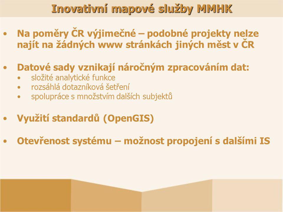Inovativní mapové služby MMHK Na poměry ČR výjimečné – podobné projekty nelze najít na žádných www stránkách jiných měst v ČR Datové sady vznikají nár
