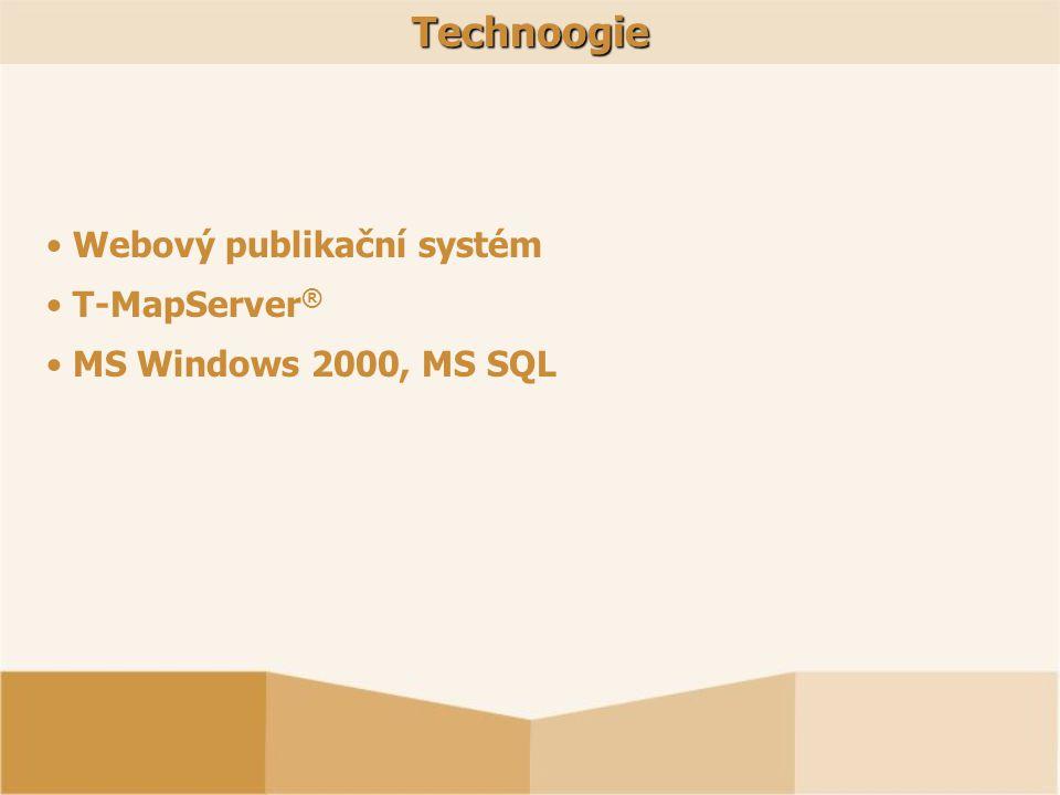 Webový publikační systém T-MapServer ® MS Windows 2000, MS SQLTechnoogie
