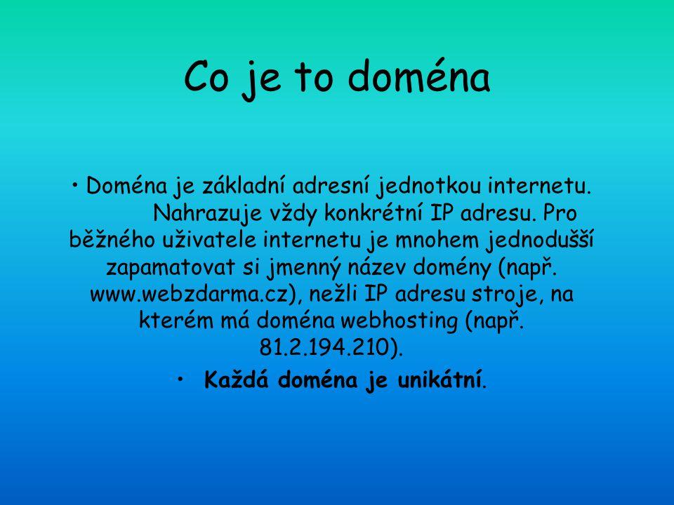 Co je to doména Doména je základní adresní jednotkou internetu. Nahrazuje vždy konkrétní IP adresu. Pro běžného uživatele internetu je mnohem jednoduš