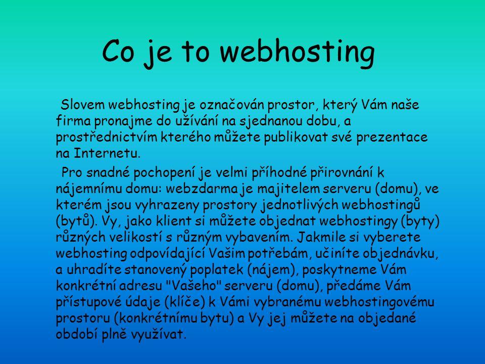 Co je to webhosting Slovem webhosting je označován prostor, který Vám naše firma pronajme do užívání na sjednanou dobu, a prostřednictvím kterého může
