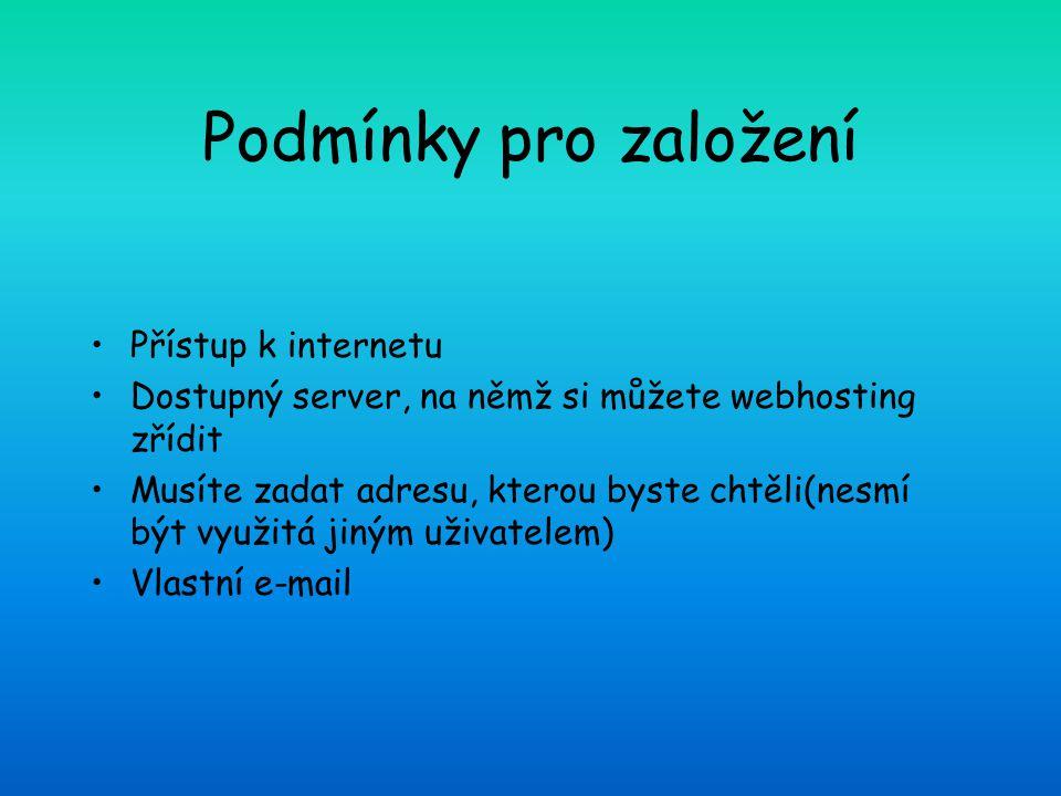 Podmínky pro založení Přístup k internetu Dostupný server, na němž si můžete webhosting zřídit Musíte zadat adresu, kterou byste chtěli(nesmí být využ