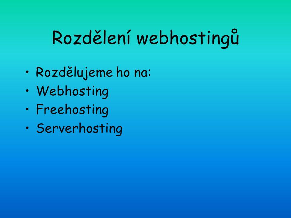 Rozdělení webhostingů Rozdělujeme ho na: Webhosting Freehosting Serverhosting