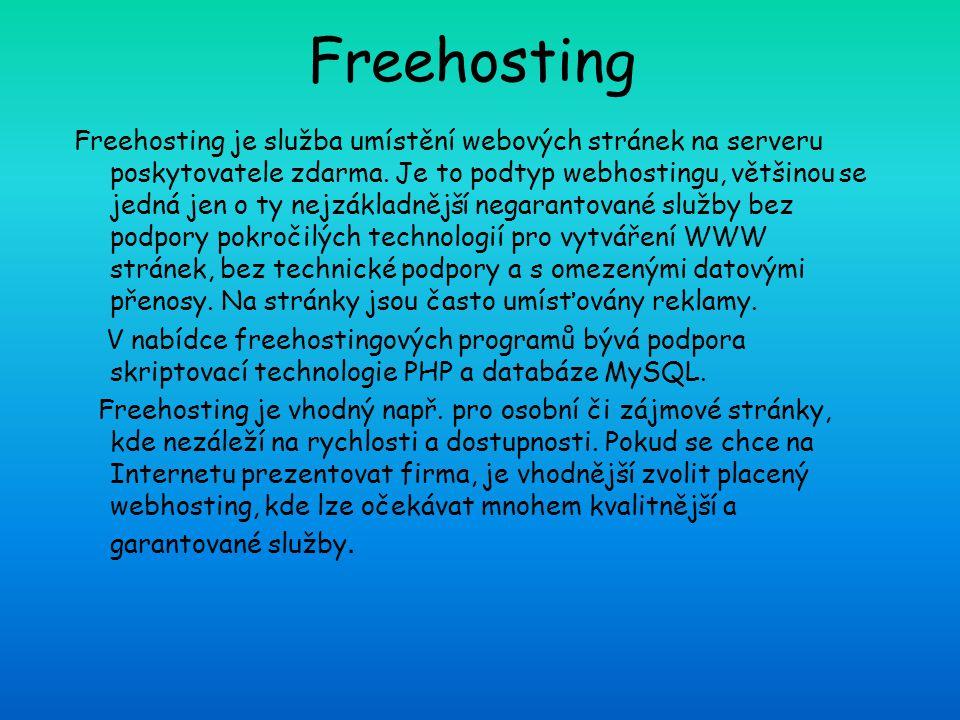 Freehosting Freehosting je služba umístění webových stránek na serveru poskytovatele zdarma. Je to podtyp webhostingu, většinou se jedná jen o ty nejz