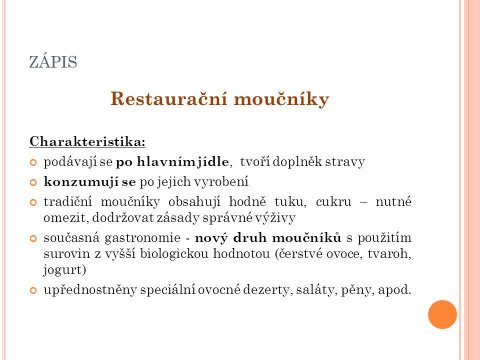 ZÁPIS Restaurační moučníky Charakteristika: podávají se po hlavním jídle, tvoří doplněk stravy konzumují se po jejich vyrobení tradiční moučníky obsah