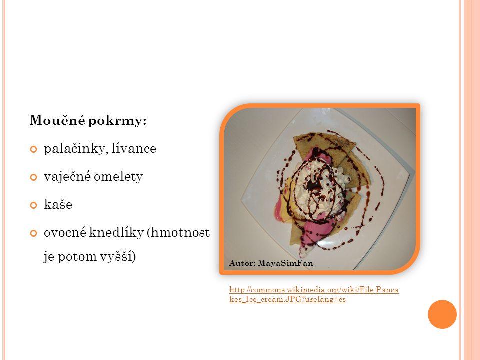 Moučné pokrmy: palačinky, lívance vaječné omelety kaše ovocné knedlíky (hmotnost je potom vyšší) Autor: MayaSimFan http://commons.wikimedia.org/wiki/File:Panca kes_Ice_cream.JPG?uselang=cs