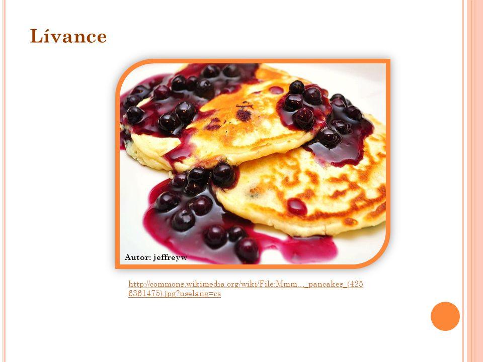 http://commons.wikimedia.org/wiki/File:Mmm..._pancakes_(425 6361475).jpg?uselang=cs Autor: jeffreyw Lívance