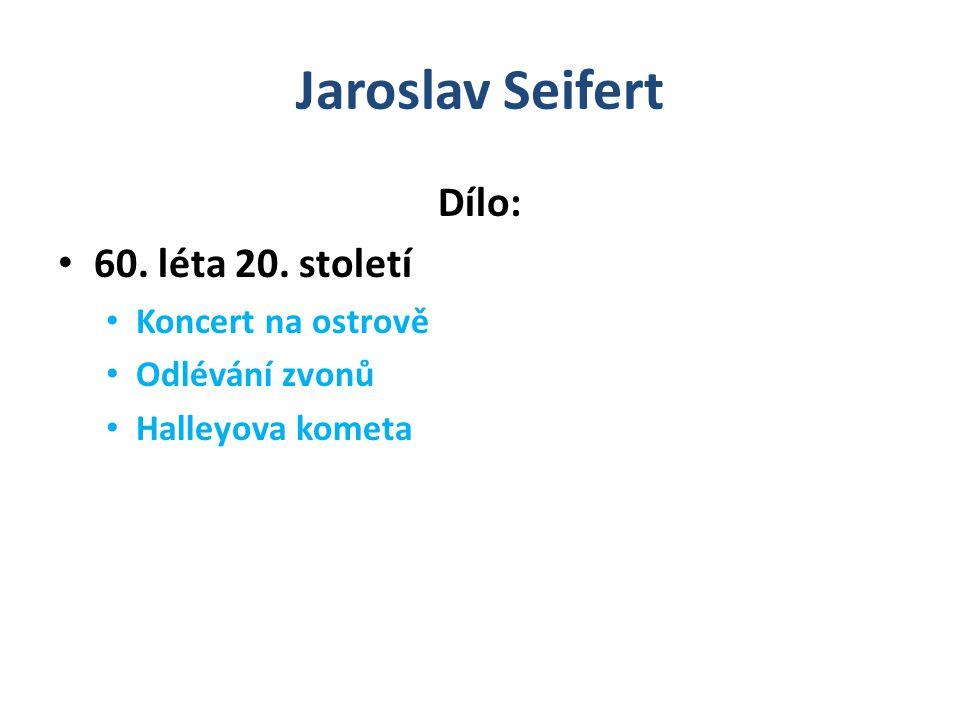Jaroslav Seifert Dílo: 60. léta 20. století Koncert na ostrově Odlévání zvonů Halleyova kometa