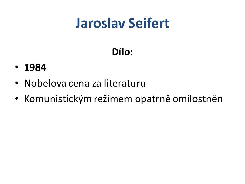 Jaroslav Seifert Dílo: 1984 Nobelova cena za literaturu Komunistickým režimem opatrně omilostněn