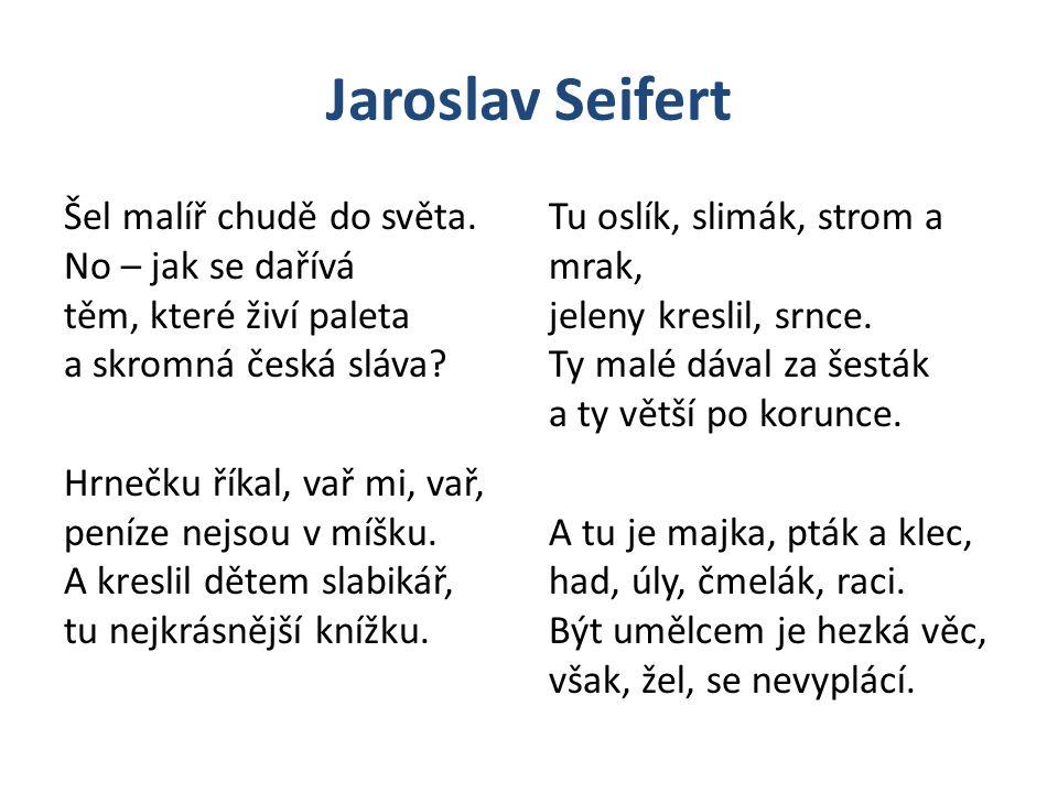Jaroslav Seifert Šel malíř chudě do světa.