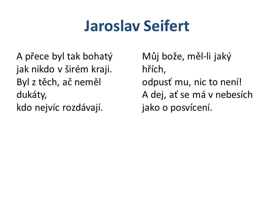 Jaroslav Seifert A přece byl tak bohatý jak nikdo v širém kraji.