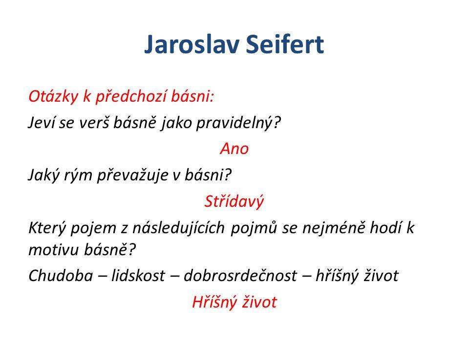 Jaroslav Seifert Otázky k předchozí básni: Jeví se verš básně jako pravidelný.