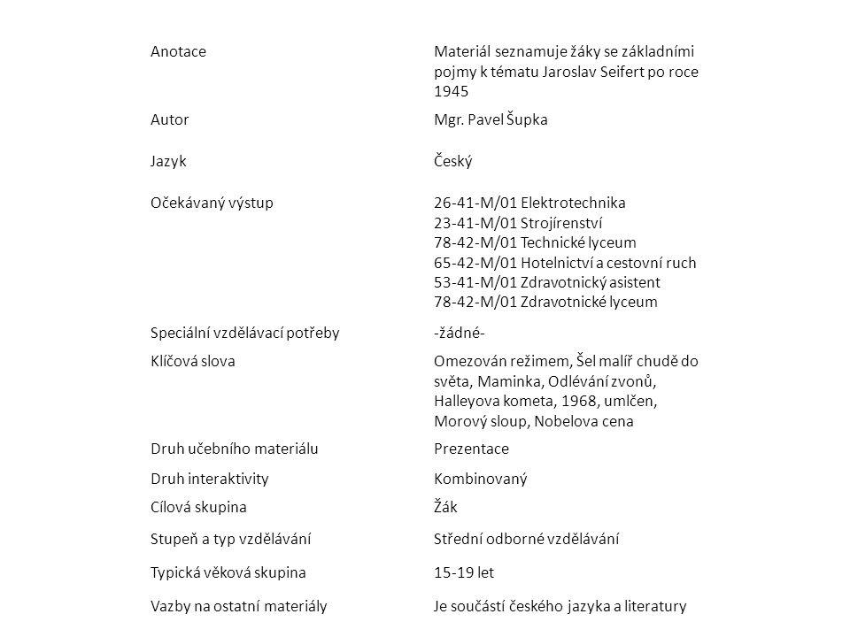 AnotaceMateriál seznamuje žáky se základními pojmy k tématu Jaroslav Seifert po roce 1945 AutorMgr.