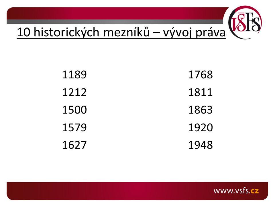 10 historických mezníků – vývoj práva 1189 1212 1500 1579 1627 1768 1811 1863 1920 1948