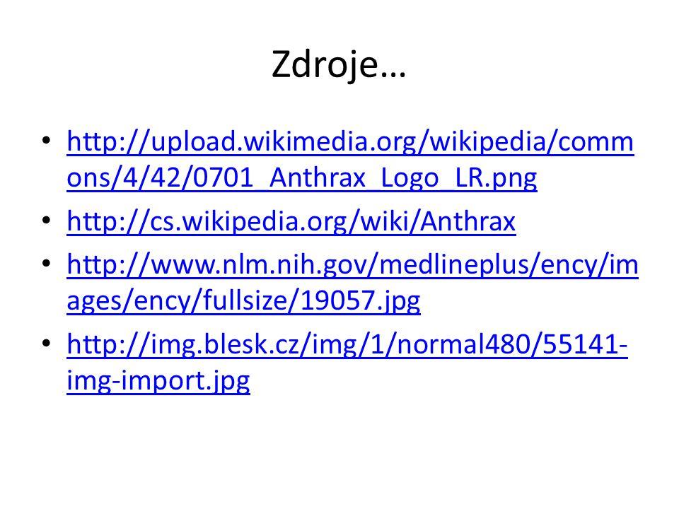 Zdroje… http://upload.wikimedia.org/wikipedia/comm ons/4/42/0701_Anthrax_Logo_LR.png http://upload.wikimedia.org/wikipedia/comm ons/4/42/0701_Anthrax_Logo_LR.png http://cs.wikipedia.org/wiki/Anthrax http://www.nlm.nih.gov/medlineplus/ency/im ages/ency/fullsize/19057.jpg http://www.nlm.nih.gov/medlineplus/ency/im ages/ency/fullsize/19057.jpg http://img.blesk.cz/img/1/normal480/55141- img-import.jpg http://img.blesk.cz/img/1/normal480/55141- img-import.jpg