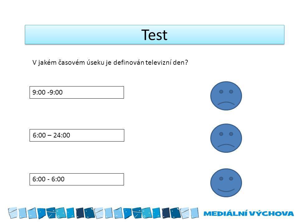 Test 9:00 -9:00 6:00 – 24:00 6:00 - 6:00 V jakém časovém úseku je definován televizní den?