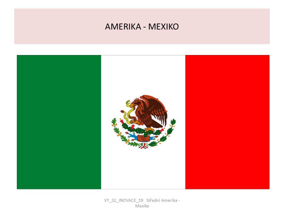 AMERIKA - MEXIKO VY_32_INOVACE_19 Střední Amerika - Mexiko