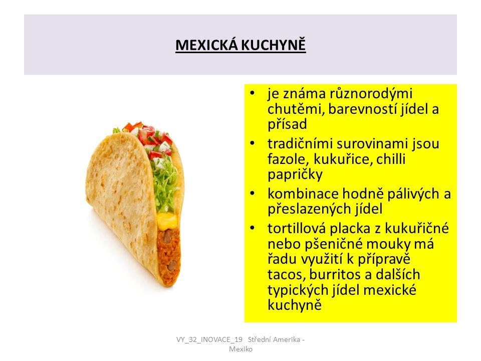 MEXICKÁ KUCHYNĚ je známa různorodými chutěmi, barevností jídel a přísad tradičními surovinami jsou fazole, kukuřice, chilli papričky kombinace hodně p