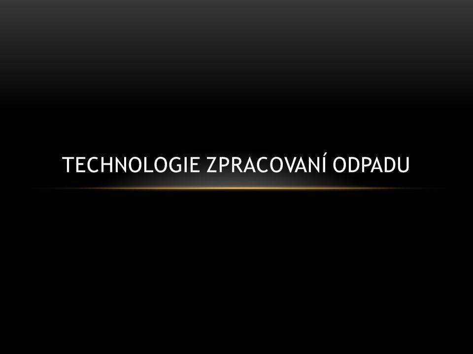 TECHNOLOGIE ZPRACOVANÍ ODPADU
