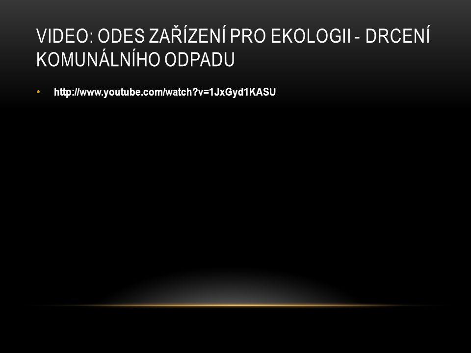 VIDEO: ODES ZAŘÍZENÍ PRO EKOLOGII - DRCENÍ KOMUNÁLNÍHO ODPADU http://www.youtube.com/watch?v=1JxGyd1KASU