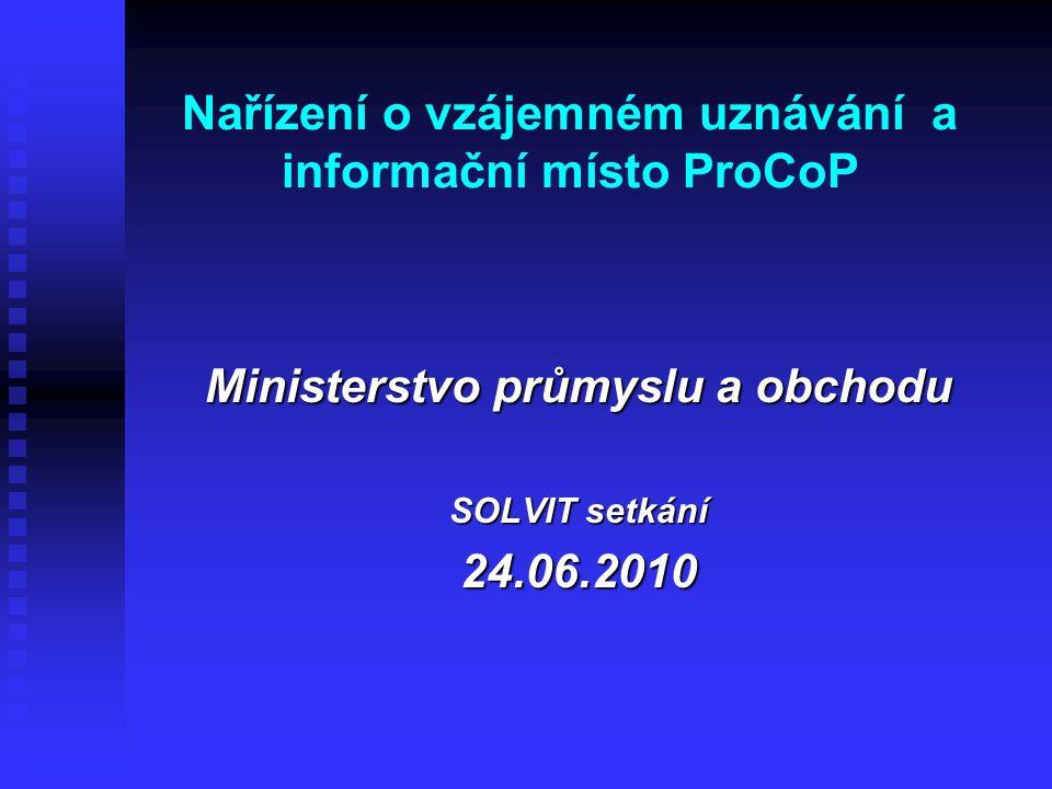 Nařízení o vzájemném uznávání a informační místo ProCoP Ministerstvo průmyslu a obchodu SOLVIT setkání 24.06.2010