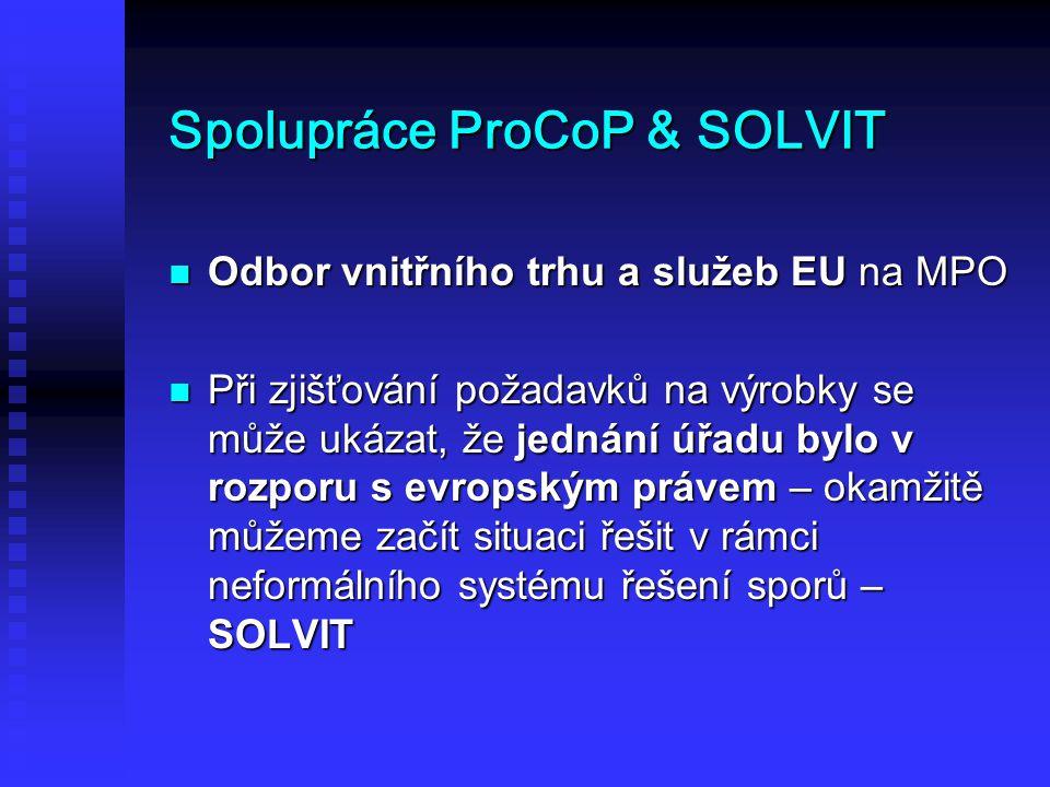 Spolupráce ProCoP & SOLVIT Odbor vnitřního trhu a služeb EU na MPO Odbor vnitřního trhu a služeb EU na MPO Při zjišťování požadavků na výrobky se může ukázat, že jednání úřadu bylo v rozporu s evropským právem – okamžitě můžeme začít situaci řešit v rámci neformálního systému řešení sporů – SOLVIT Při zjišťování požadavků na výrobky se může ukázat, že jednání úřadu bylo v rozporu s evropským právem – okamžitě můžeme začít situaci řešit v rámci neformálního systému řešení sporů – SOLVIT