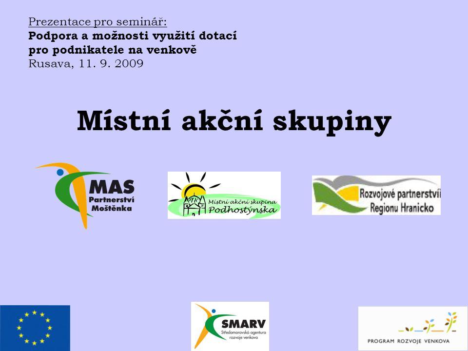 Místní akční skupiny Prezentace pro seminář: Podpora a možnosti využití dotací pro podnikatele na venkově Rusava, 11.