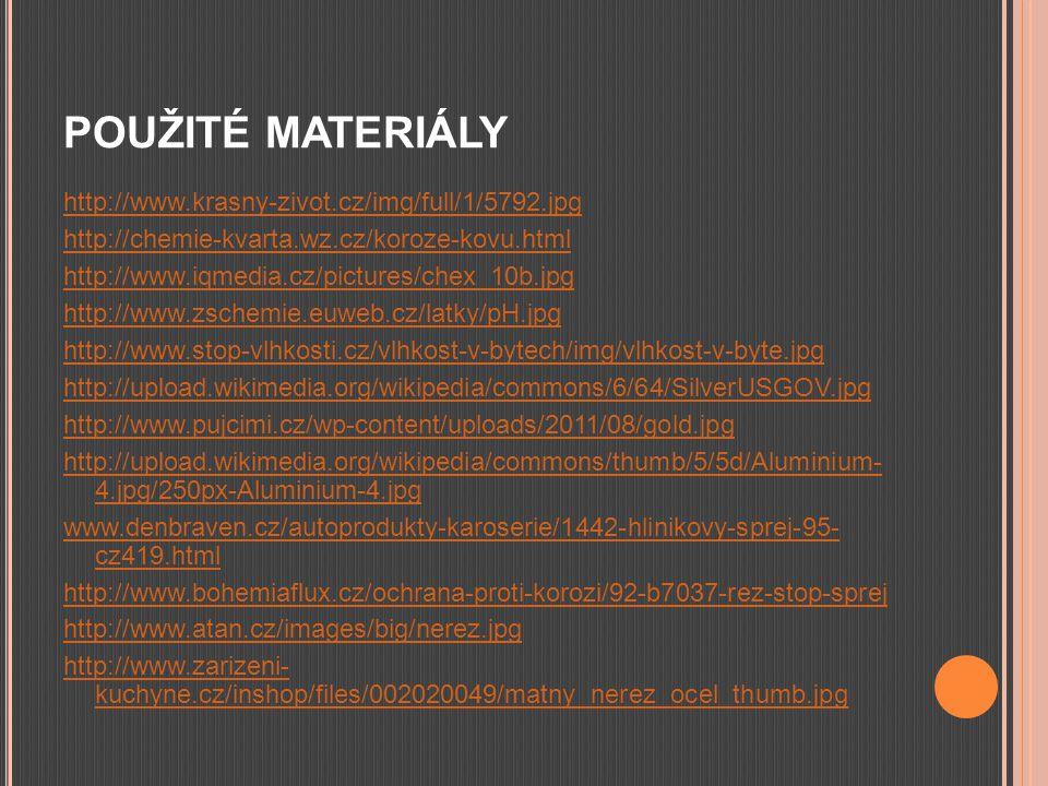 POUŽITÉ MATERIÁLY http://www.krasny-zivot.cz/img/full/1/5792.jpg http://chemie-kvarta.wz.cz/koroze-kovu.html http://www.iqmedia.cz/pictures/chex_10b.j