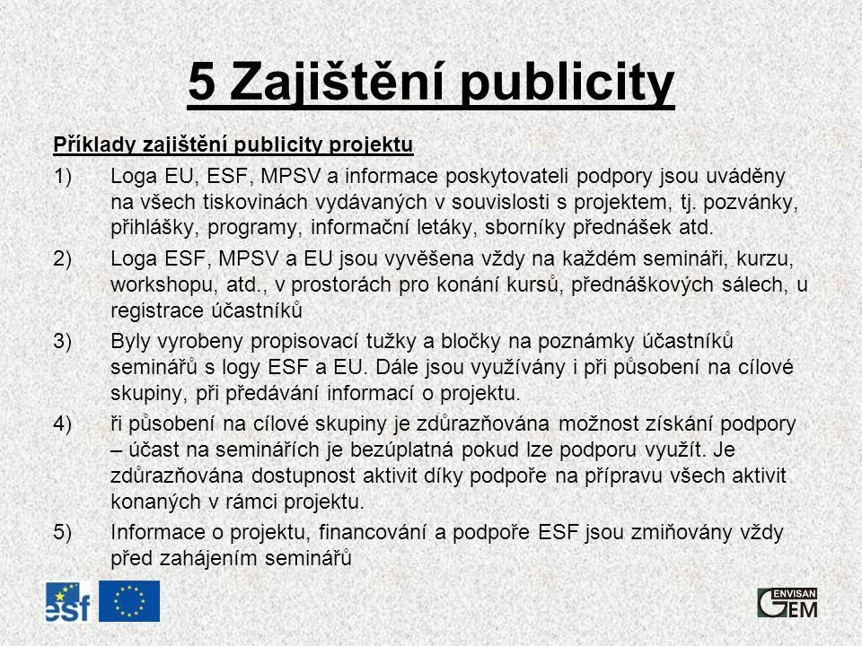 5 Zajištění publicity Příklady zajištění publicity projektu 1)Loga EU, ESF, MPSV a informace poskytovateli podpory jsou uváděny na všech tiskovinách vydávaných v souvislosti s projektem, tj.