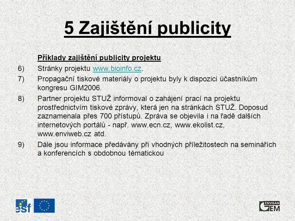 5 Zajištění publicity Příklady zajištění publicity projektu 6)Stránky projektu www.bioinfo.cz.www.bioinfo.cz 7)Propagační tiskové materiály o projektu byly k dispozici účastníkům kongresu GIM2006.