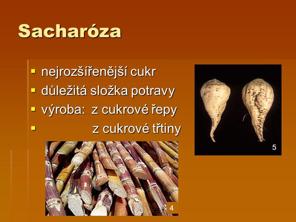 Sacharóza  nejrozšířenější cukr  důležitá složka potravy  výroba: z cukrové řepy  z cukrové třtiny 4 5