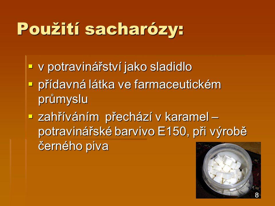 Použití sacharózy:  v potravinářství jako sladidlo  přídavná látka ve farmaceutickém průmyslu  zahříváním přechází v karamel – potravinářské barvivo E150, při výrobě černého piva 8