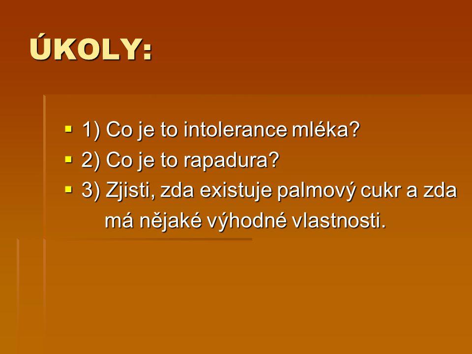 ÚKOLY:  1) Co je to intolerance mléka?  2) Co je to rapadura?  3) Zjisti, zda existuje palmový cukr a zda má nějaké výhodné vlastnosti. má nějaké v