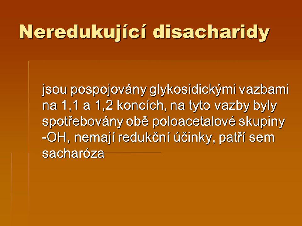 Neredukující disacharidy jsou pospojovány glykosidickými vazbami na 1,1 a 1,2 koncích, na tyto vazby byly spotřebovány obě poloacetalové skupiny -OH, nemají redukční účinky, patří sem sacharóza