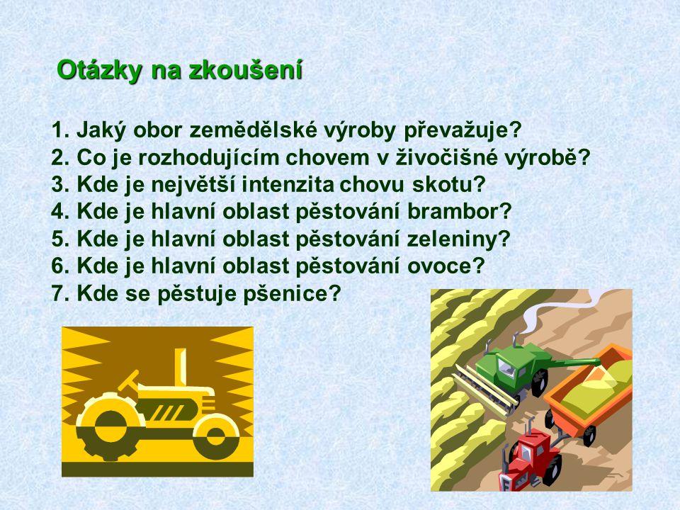 Otázky na zkoušení 1.Jaký obor zemědělské výroby převažuje? 2.Co je rozhodujícím chovem v živočišné výrobě? 3.Kde je největší intenzita chovu skotu? 4
