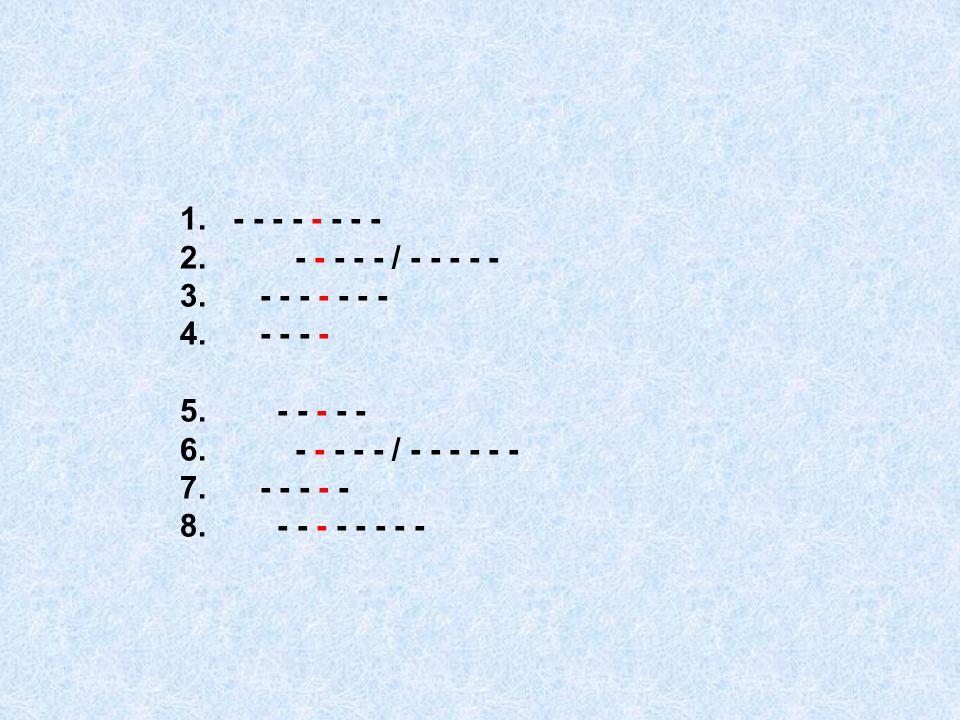 1. - - - - - - - - 2. - - - - - / - - - - - 3. - - - - - - - 4. - - - - 5. - - - - - 6. - - - - - / - - - - - - 7. - - - - - 8. - - - - - - - -
