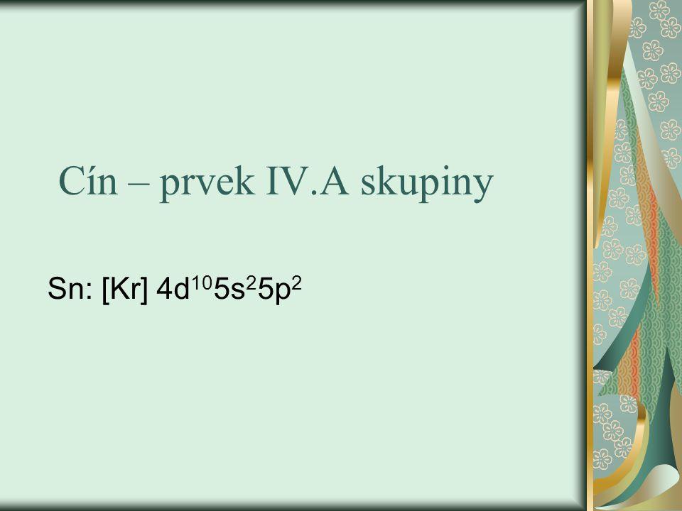 Cín – prvek IV.A skupiny Sn: [Kr] 4d 10 5s 2 5p 2