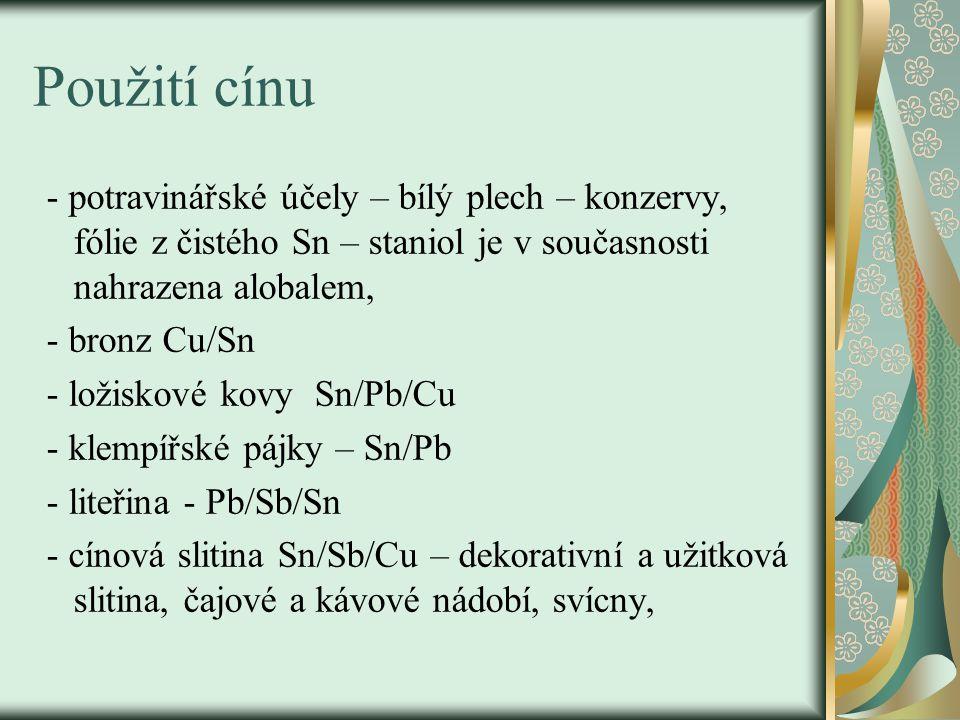 Použití cínu - potravinářské účely – bílý plech – konzervy, fólie z čistého Sn – staniol je v současnosti nahrazena alobalem, - bronz Cu/Sn - ložiskové kovy Sn/Pb/Cu - klempířské pájky – Sn/Pb - liteřina - Pb/Sb/Sn - cínová slitina Sn/Sb/Cu – dekorativní a užitková slitina, čajové a kávové nádobí, svícny,