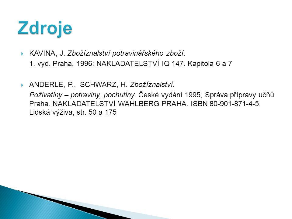  KAVINA, J. Zbožíznalství potravinářského zboží. 1. vyd. Praha, 1996: NAKLADATELSTVÍ IQ 147. Kapitola 6 a 7  ANDERLE, P., SCHWARZ, H. Zbožíznalství.