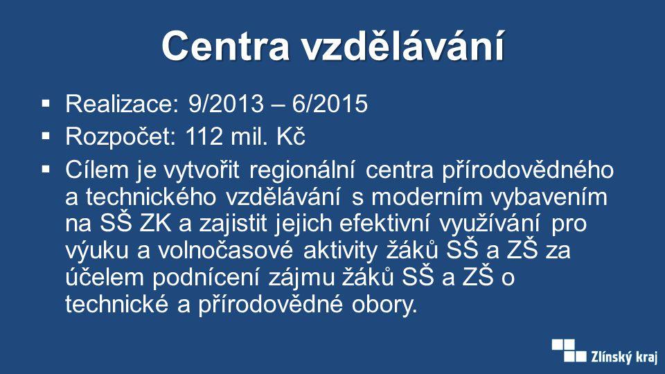 Centra vzdělávání  Realizace: 9/2013 – 6/2015  Rozpočet: 112 mil. Kč  Cílem je vytvořit regionální centra přírodovědného a technického vzdělávání s