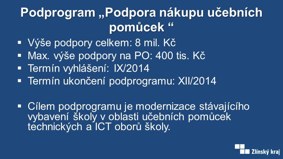 """Podprogram """"Podpora nákupu učebních pomůcek """"  Výše podpory celkem: 8 mil. Kč  Max. výše podpory na PO: 400 tis. Kč  Termín vyhlášení: IX/2014  Te"""