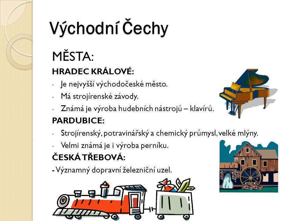 Východní Čechy MĚSTA: HRADEC KRÁLOVÉ: - Je nejvyšší východočeské město. - Má strojírenské závody. - Známá je výroba hudebních nástrojů – klavírů. PARD
