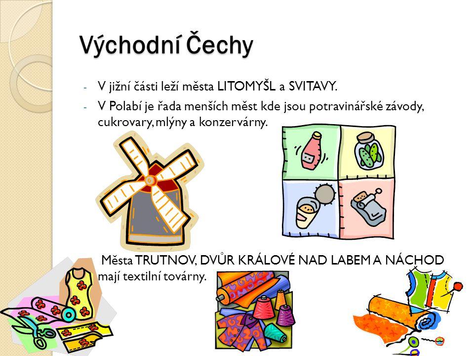 Východní Čechy - V jižní části leží města LITOMYŠL a SVITAVY. - V Polabí je řada menších měst kde jsou potravinářské závody, cukrovary, mlýny a konzer