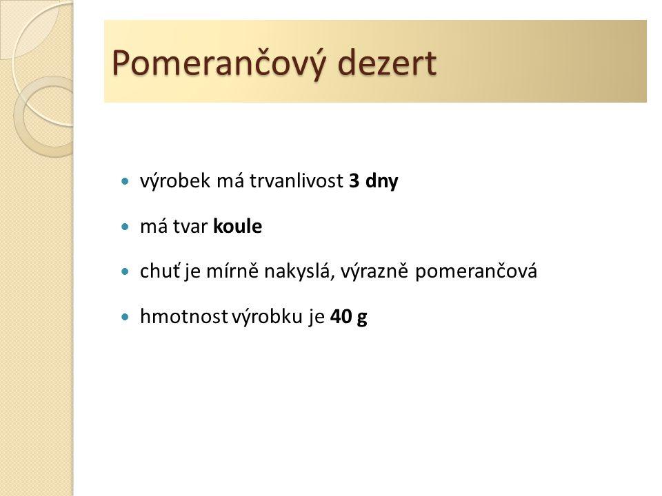 Pomerančový dezert výrobek má trvanlivost 3 dny má tvar koule chuť je mírně nakyslá, výrazně pomerančová hmotnost výrobku je 40 g