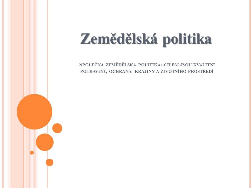 S POLEČNÁ ZEMĚDĚLSKÁ POLITIKA : CÍLEM JSOU KVALITNÍ POTRAVINY, OCHRANA KRAJINY A ŽIVOTNÍHO PROSTŘEDÍ Zemědělská politika