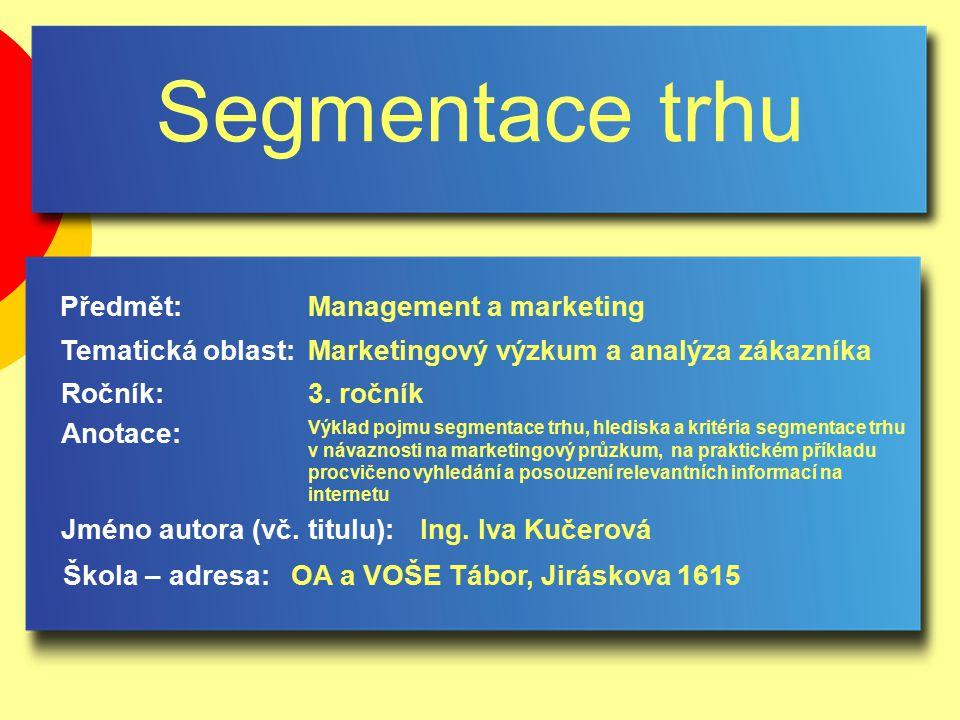 Segmentace trhu Jméno autora (vč. titulu): Škola – adresa: Ročník: Předmět: Anotace: 3.